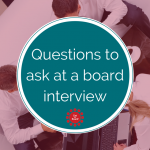 Questions for potential board members to ask during a board interview