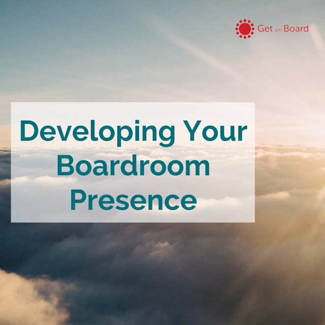 How to develop your presence in the boardroom