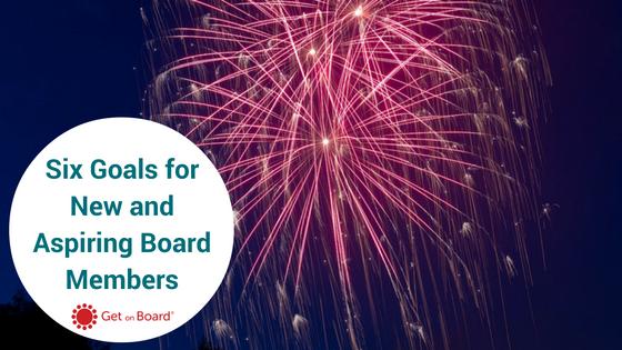 Six goals for board members and aspiring board members