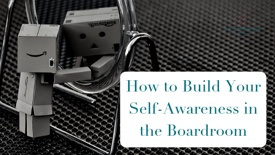 5 Ways to Build Your Self Awareness in the Boardroom