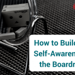 Building your self-awareness in the boardroom