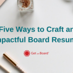 Five ways to write a powerful board resume