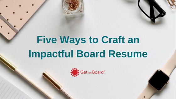 Five ways to craft an impactful board resume | Get On Board Australia