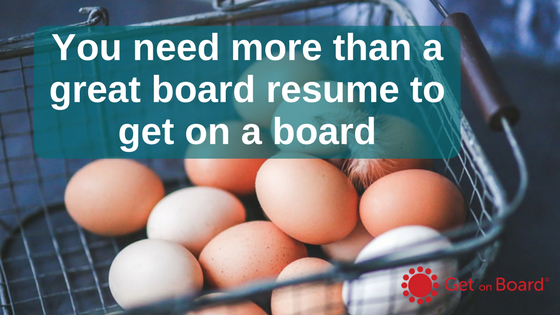 You need more than a great board resume to get on a board