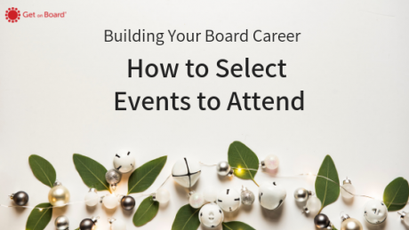 How to select events to attend to help build your board career.